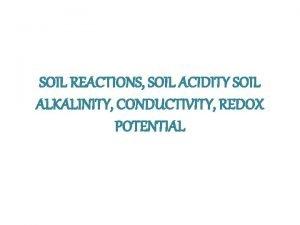 SOIL REACTIONS SOIL ACIDITY SOIL ALKALINITY CONDUCTIVITY REDOX