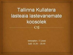 Tallinna Kullatera lasteaia lastevanemate koosolek esmaspev 11 juuni