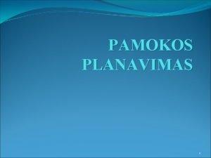 PAMOKOS PLANAVIMAS 1 Pamokos planuose nurodoma v Tikslai