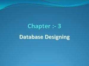 Chapter 3 Database Designing What is Database Designing
