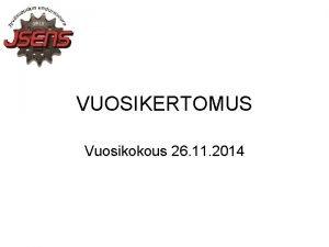 VUOSIKERTOMUS Vuosikokous 26 11 2014 Hallinto Hallituksen muodostivat