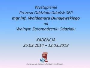 Wystpienie Prezesa Oddziau Gdask SEP mgr in Waldemara