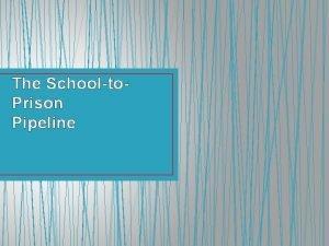 The Schoolto Prison Pipeline SchooltoPrison Pipeline A system