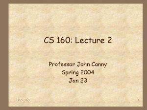 CS 160 Lecture 2 Professor John Canny Spring