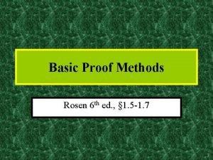 Basic Proof Methods Rosen 6 th ed 1