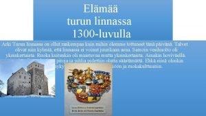Elm turun linnassa 1300 luvulla Arki Turun linnassa