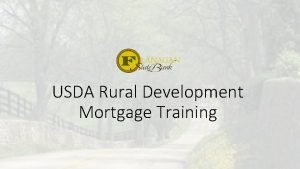 USDA Rural Development Mortgage Training Why use a