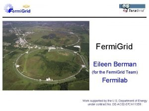Fermi Grid Eileen Berman for the Fermi Grid