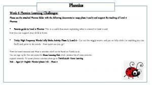 Week 6 Phonics Learning Challenges Phonics Please see