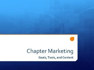 Chapter Marketing Goals Tools and Content Goals Name