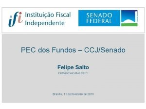 PEC dos Fundos CCJSenado Felipe Salto DiretorExecutivo da