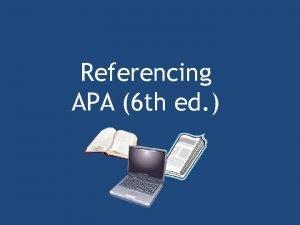 Referencing APA 6 th ed Referencing Academic writing