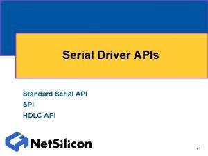 Serial Driver APIs Standard Serial API SPI HDLC
