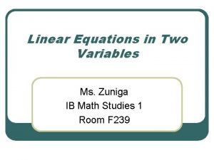 Linear Equations in Two Variables Ms Zuniga IB