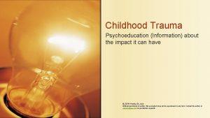 Childhood Trauma Psychoeducation Information about the impact it