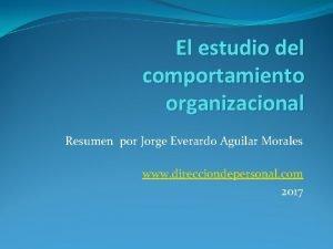 El estudio del comportamiento organizacional Resumen por Jorge