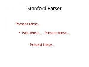 Stanford Parser Present tense Past tense Present tense