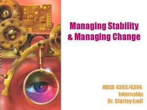Managing Stability Managing Change HDCS 43934394 Internship Dr