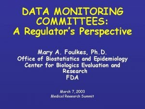 DATA MONITORING COMMITTEES A Regulators Perspective Mary A