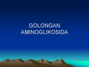 GOLONGAN AMINOGLIKOSIDA Antibiotika golongan aminoglikosida dihasilkan oleh berbagai