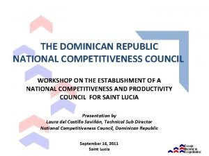 THE DOMINICAN REPUBLIC NATIONAL COMPETITIVENESS COUNCIL WORKSHOP ON