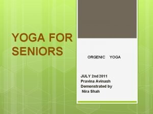 YOGA FOR SENIORS ORGENIC YOGA JULY 2 nd