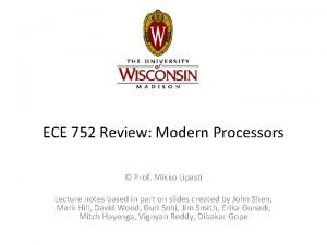 ECE 752 Review Modern Processors Prof Mikko Lipasti