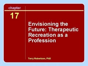 chapter 17 Envisioning the Future Therapeutic Recreation as