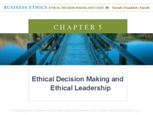 CHAPTER 5 Ethical Decision Making and Ethical Leadership
