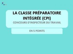 LA CLASSE PRPARATOIRE INTGRE CPI CONCOURS DINSPECTEUR DU