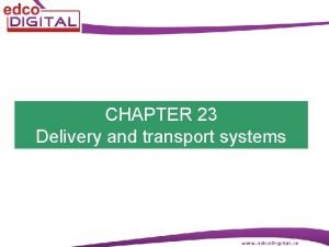 CHAPTER 23 Delivery and transport systems Transport Delivery
