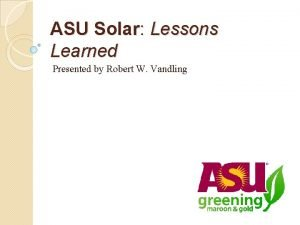 ASU Solar Lessons Learned Presented by Robert W