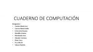 CUADERNO DE COMPUTACIN Integrantes Camino Mara Jose Carrera