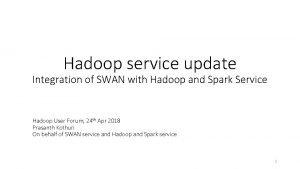 Hadoop service update Integration of SWAN with Hadoop