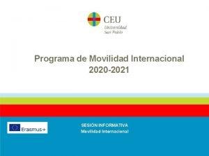 Programa de Movilidad Internacional 2020 2021 SESIN INFORMATIVA