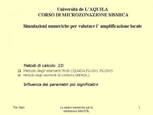 Universit de LAQUILA CORSO DI MICROZONAZIONE SISMICA Simulazioni