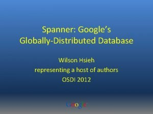 Spanner Googles GloballyDistributed Database Wilson Hsieh representing a