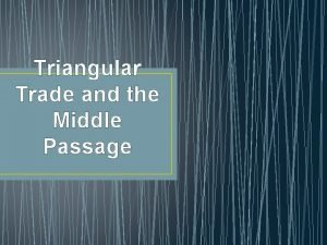 Triangular Trade and the Middle Passage Essential Question