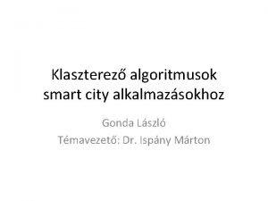 Klaszterez algoritmusok smart city alkalmazsokhoz Gonda Lszl Tmavezet