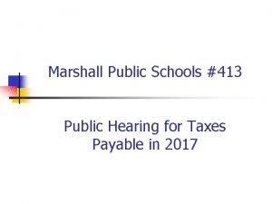 Marshall Public Schools 413 Public Hearing for Taxes