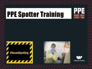 PPE Spotter Training Welcome to PPE Spotter Training