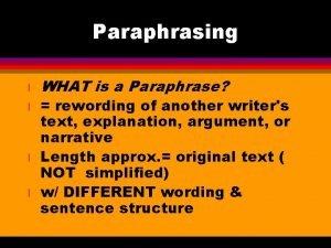 Paraphrasing l l WHAT is a Paraphrase rewording