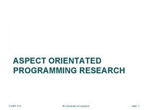 ASPECT ORIENTATED PROGRAMMING RESEARCH COMP 319 University of