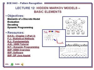 ECE 8443 Pattern Recognition LECTURE 12 HIDDEN MARKOV