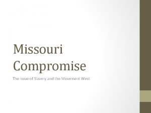 Missouri Compromise The Issue of Slavery and the