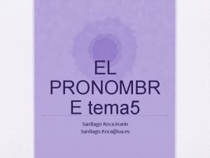 EL PRONOMBR E tema 5 Santiago Roca Marn