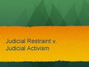 Judicial Restraint v Judicial Activism Judicial Restraint Stick