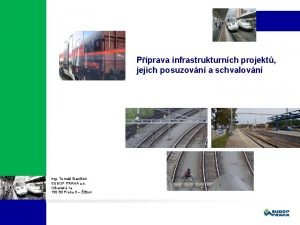 Pprava infrastrukturnch projekt jejich posuzovn a schvalovn Ing