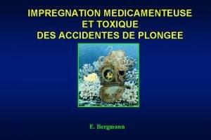 IMPREGNATION MEDICAMENTEUSE ET TOXIQUE DES ACCIDENTES DE PLONGEE