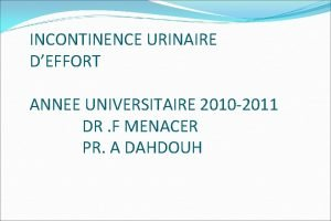 INCONTINENCE URINAIRE DEFFORT ANNEE UNIVERSITAIRE 2010 2011 DR